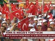 TÜRK-İŞ Meclis'e yürüyecek!