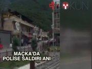 Trabzon Maçka'da saldırı ve çatışma anı!