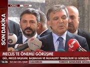 Abdullah Gül muhalefet temsilcileri ile görüştü