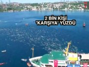 2 bin kişi karşı yakaya yüzdü