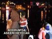Bodrum'da askeri hareketlilik heyecanı