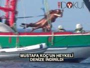Mustafa Koç'un heykeli Bodrum'da denize indirildi
