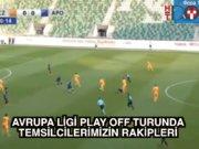 Avrupa Ligi Play-off rakiplerimizi tanıyalım