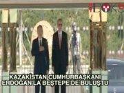 Nazarbayev Erdoğan'la Beştepe'de görüştü
