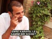Emre Karayel'le samimi bir sohbet