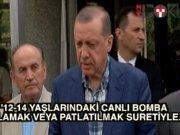 Cumhurbaşkanı Erdoğan: 'Canlı bomba 12 -14 yaşlarında'