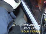 İstanbul'da trafik kazası: 3 ölü, 3 yaralı...