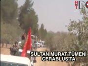 Sultan Murat Tümeni Cerablus'a girdi