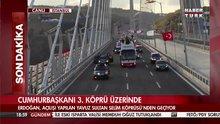 Cumhurbaşkanı Yavuz Sultan Selim Köprüsü'nden böyle geçti
