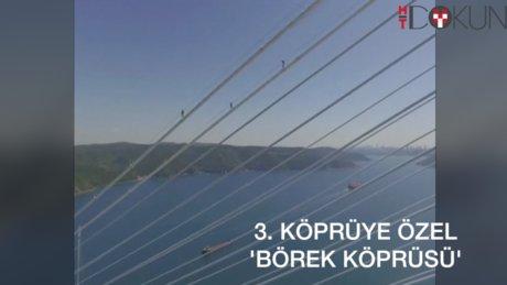 Yavuz Sultan Selim Köprüsü'ne 'Köprü Böreği'