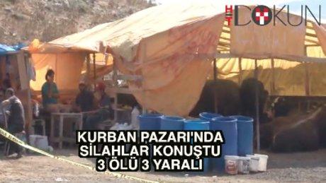 Kurban pazarında silahlı kavga: 3 ölü 3 yaralı
