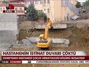 Okmeydanı Hastanesi'nde istinat duvarı çöktü!