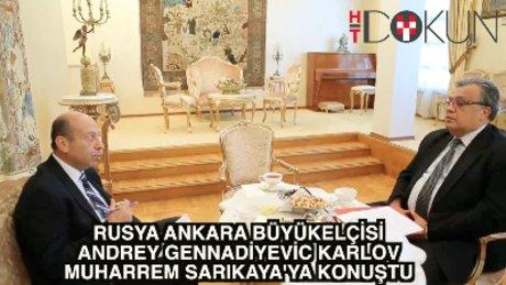 Rusya Büyükelçisi Gennadiyevic Karlov Muharrem Sarıkaya'ya konuştu