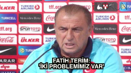"""Fatih Terim: """"İki problemimiz var'"""