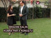 Cumhurbaşkanlığı sözcüsü İbrahim Kalın Kübra Par'a konuştu