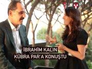 Cumhurbaşkanlığı Sözcüsü İbrahim Kalın Kübra Par'a konuştu (2. kısım)