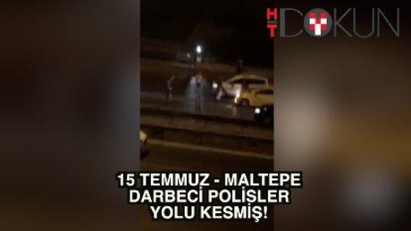 15 Temmuz'da Maltepe'de FETÖ'cü polisler yolu kesmiş!
