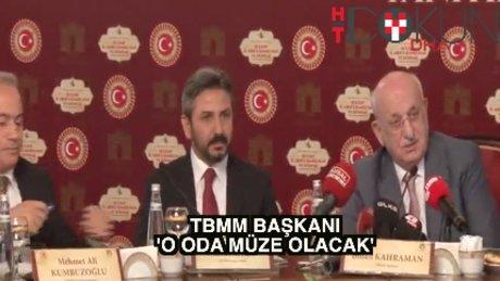 TBMM Başkanı Kahraman: 'Başbakanlık odası müze yapılacak'