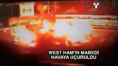 West Ham'ın mabedi havaya uçuruldu