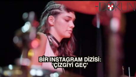 Instagram'da dizi serüveni: 'Çizgiyi Geç'