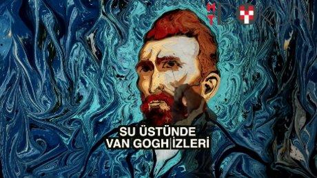 Van Gogh'un eserleri suda canlandırıldı
