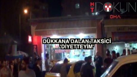 """Iğdır'da dükkana dalan taksici: """"Diyetteyim"""""""