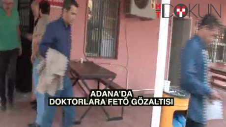 Adana'da doktorlara FETÖ operasyonu