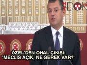"""CHP'li Özgür Özel: """"550 vekil buradayken OHAL'e ne gerek var?"""