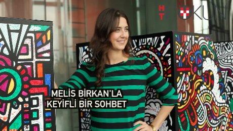 Melis Birkan ile keyifli bir sohbet