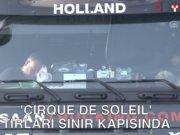 """""""Cirque du Soleil""""in tırları sınırda bekliyor"""