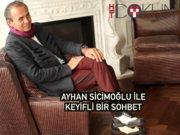 Ayhan Sicimoğlu ile keyifli bir sohbet