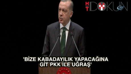 """Erdoğan: """"Bize kabadayılık yapacağına git..."""""""
