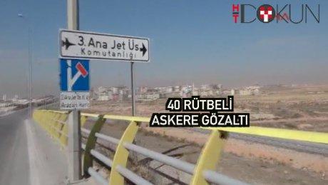 Konya 3. Ana Jet Üs Komutanlığı'nda 40 askere FETÖ gözaltısı
