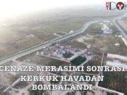 Kerkük'ün havadan bombalanışı drone görüntüleri