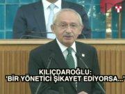 """Kılıçdaroğlu: """"Bir yönetici şikayet ediyorsa..."""""""