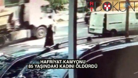 Hafriyat kamyonu yaşlı kadını böyle öldürdü