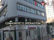 Cumhuriyet gazetesine operasyon!