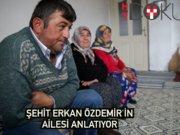 Şemdinli şehidi Erkan Özdemir'in ailesi Habertürk'e konuştu