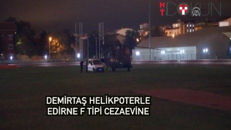 Demirtaş Edirne cezaevine helikopterle getirildi
