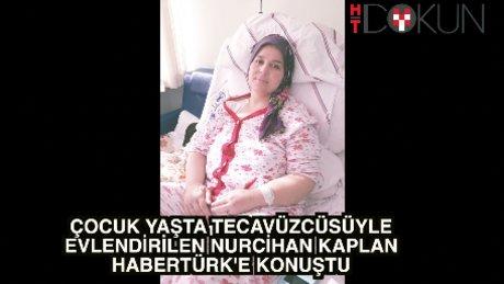 """12'sinde tecavüzcüsüne gelin olan Nurcihan Kaplan: """"Gelinlik içimde ukte kaldı"""""""