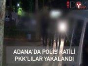 Adana'da polisi şehit eden PKK'lı yakalandı
