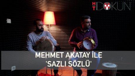 """Mehmet Akatay'la """"sazlı sözlü"""""""