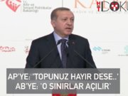 """Erdoğan: """"Daha ileri giderseniz sınır kapılarını açarız"""""""
