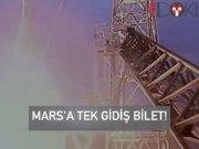 Mars'a tek gidiş bilet!