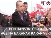 """Erdoğan:""""Ben Hans'ın George'nin ağzına bakmam"""""""