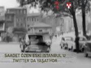 Eski İstanbul'u Twitter'da yaşatan kadın: Saadet Özen