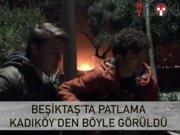 Beşiktaş'ta şiddetli patlama!