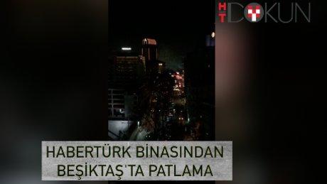 Habertürk binasından Beşiktaş'taki patlama