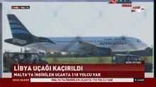 118 yolcusu bulunan Libya uçağı kaçırıldı!