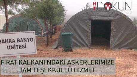 Fırat Kalkanı'ndaki askerlerin ihtiyaçları eksiksiz karşılanıyor